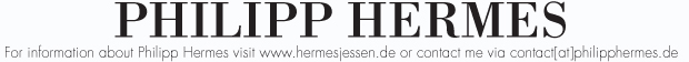 FOR INFORMATION ABOUT PHILIPP HERMES VISIT